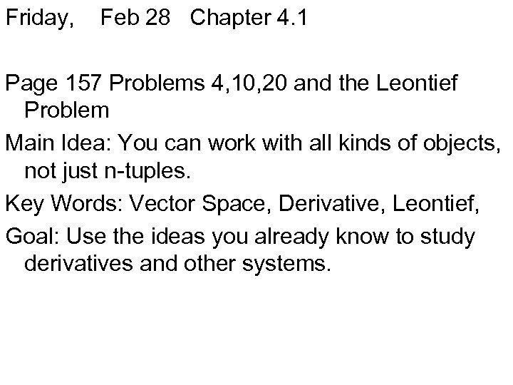 Friday, Feb 28 Chapter 4. 1 Page 157 Problems 4, 10, 20 and the