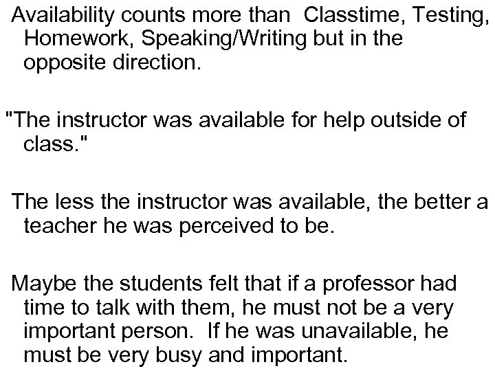 Availability counts more than Classtime, Testing, Homework, Speaking/Writing but in the opposite direction.