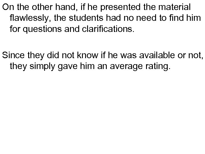 On the other hand, if he presented the material flawlessly, the students had no