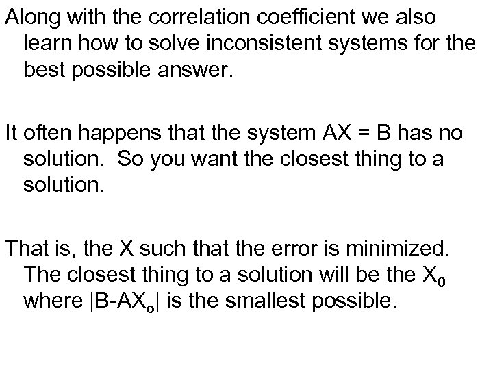 Along with the correlation coefficient we also learn how to solve inconsistent systems for