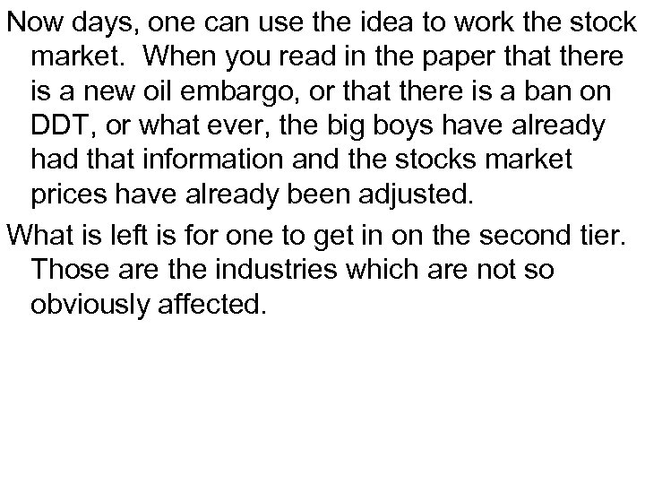 Now days, one can use the idea to work the stock market. When you