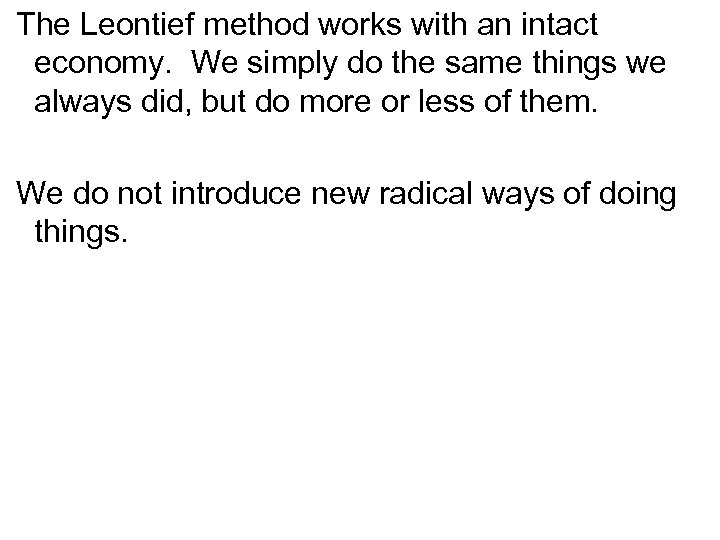 The Leontief method works with an intact economy. We simply do the same things