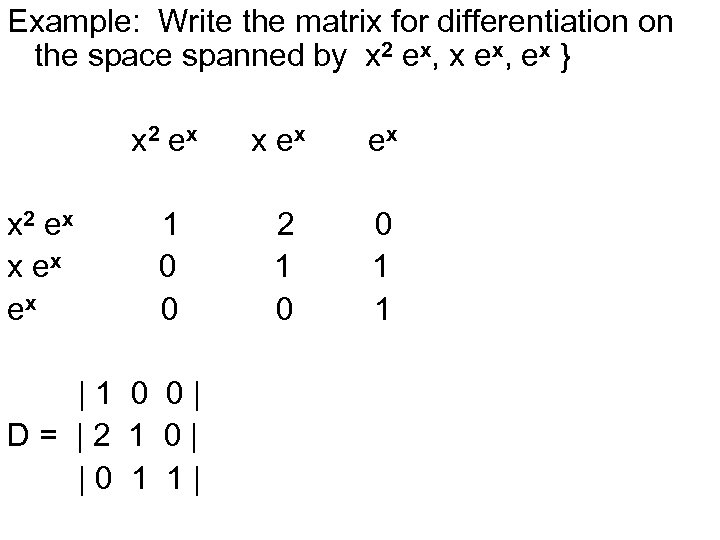 Example: Write the matrix for differentiation on the space spanned by x 2 ex,