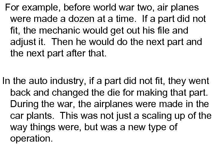 For example, before world war two, air planes were made a dozen at a