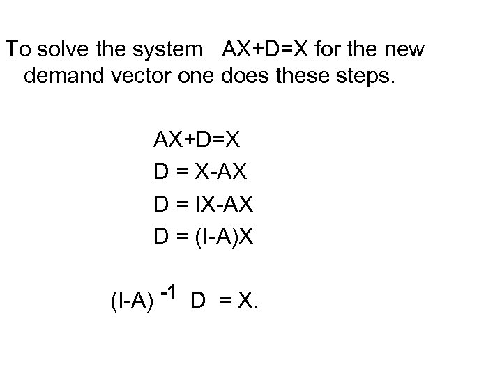 To solve the system AX+D=X for the new demand vector one does these steps.