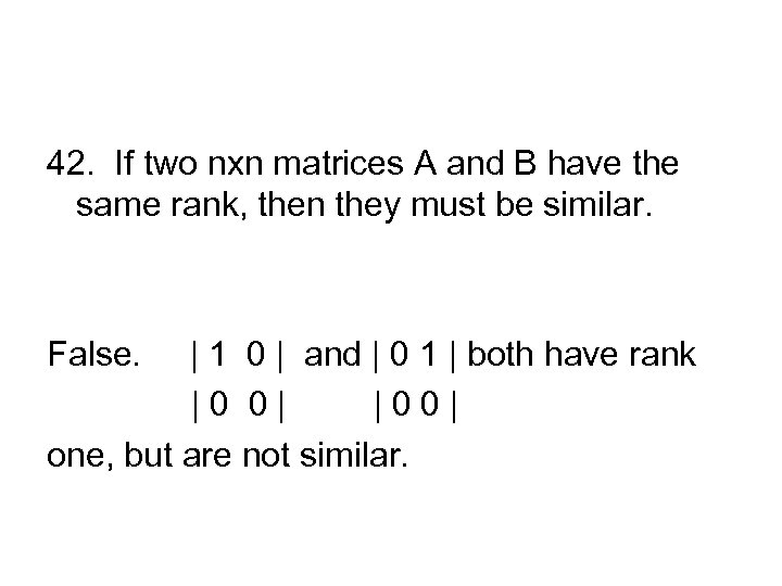 42. If two nxn matrices A and B have the same rank, then they