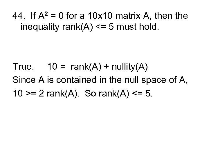 44. If A 2 = 0 for a 10 x 10 matrix A, then