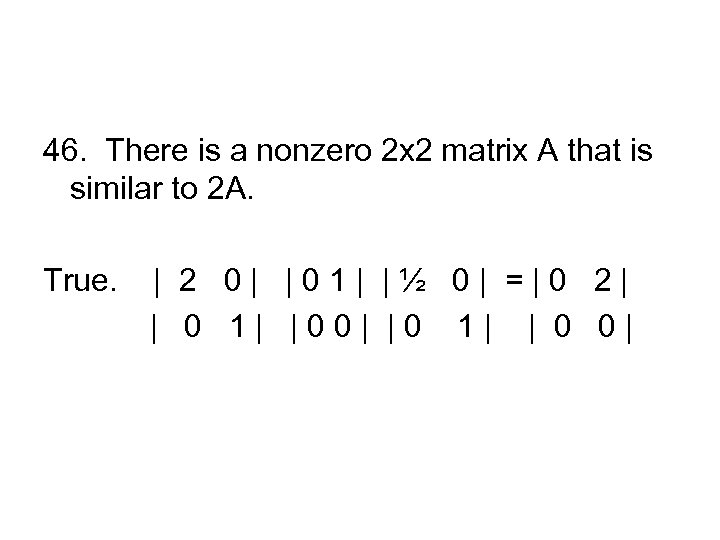 46. There is a nonzero 2 x 2 matrix A that is similar to