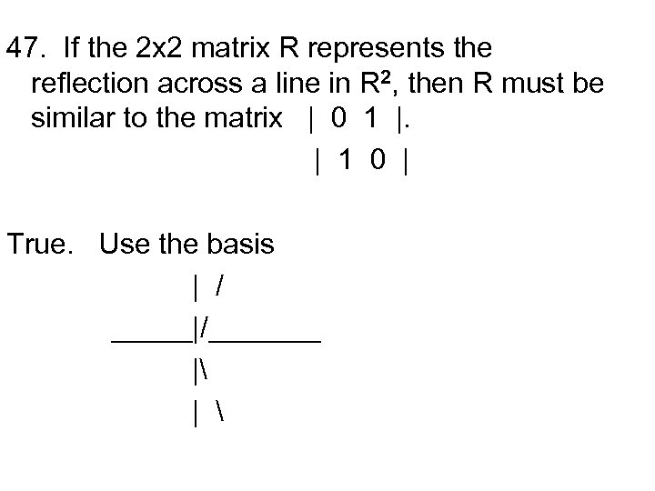 47. If the 2 x 2 matrix R represents the reflection across a line