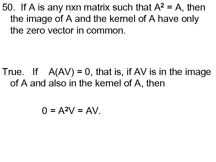 50. If A is any nxn matrix such that A 2 = A, then