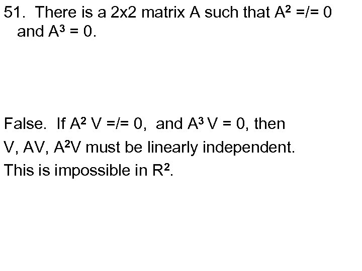 51. There is a 2 x 2 matrix A such that A 2 =/=