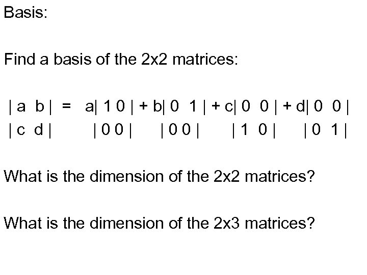 Basis: Find a basis of the 2 x 2 matrices: | a b |