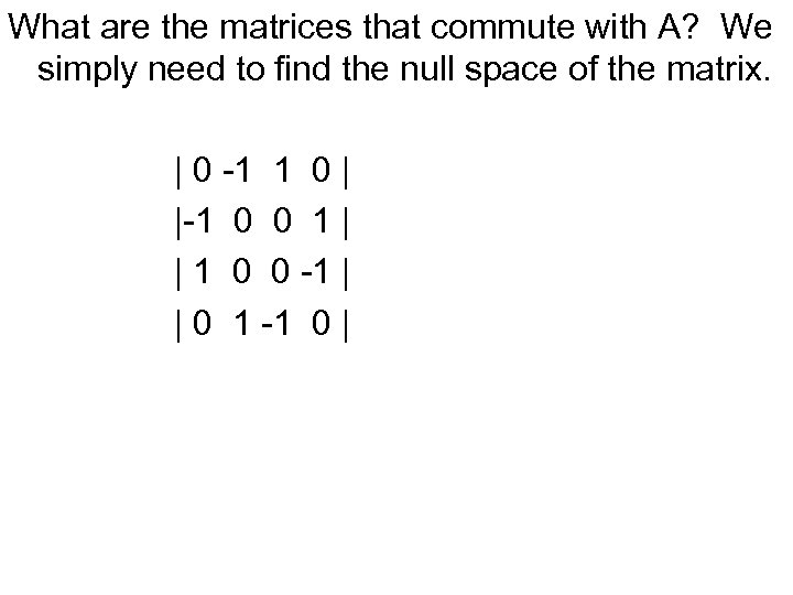 What are the matrices that commute with A? We simply need to find the