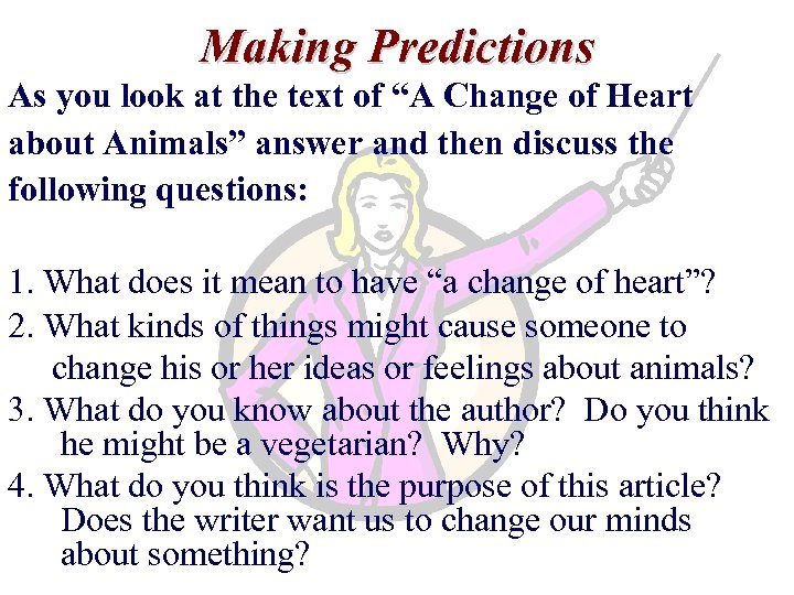"Making Predictions As you look at the text of ""A Change of Heart about"