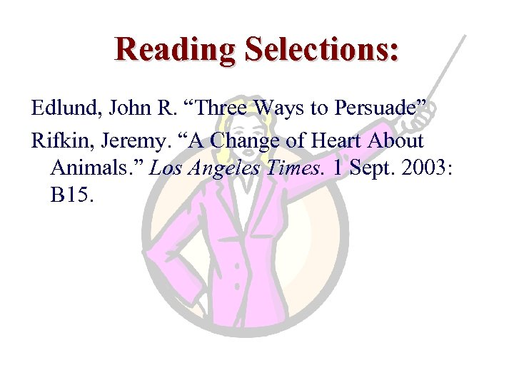 "Reading Selections: Edlund, John R. ""Three Ways to Persuade"" Rifkin, Jeremy. ""A Change of"