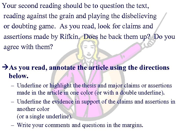 Your second reading should be to question the text, reading against the grain and