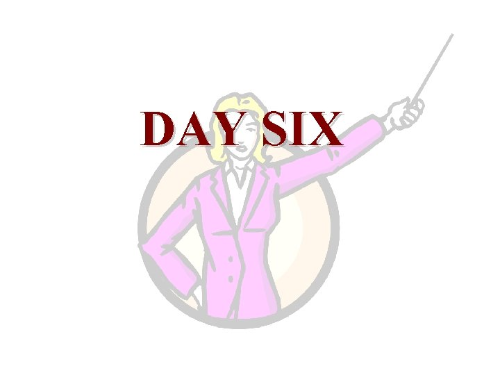 DAY SIX