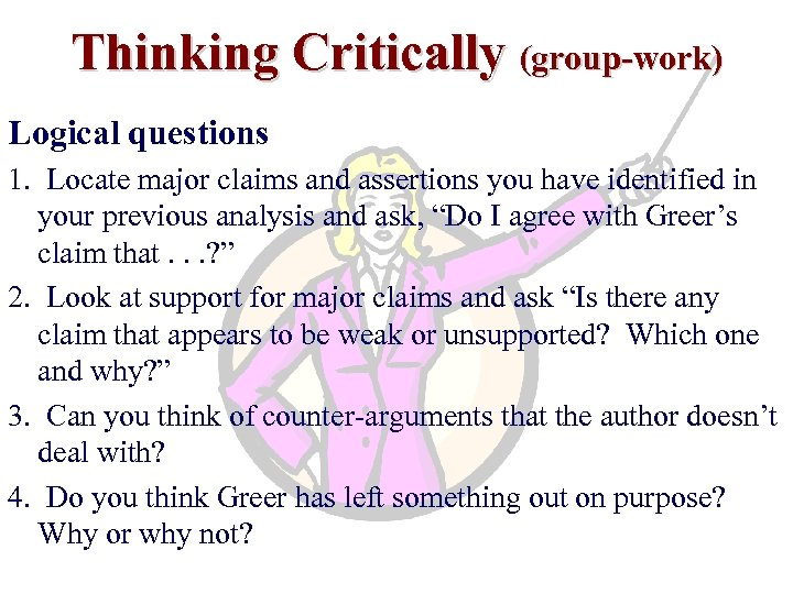 Thinking Critically (group-work) Logical questions 1. Locate major claims and assertions you have identified
