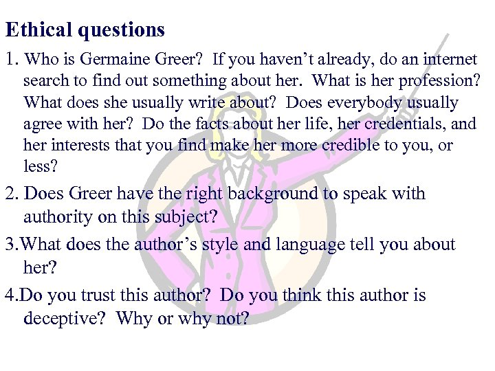 Ethical questions 1. Who is Germaine Greer? If you haven't already, do an internet