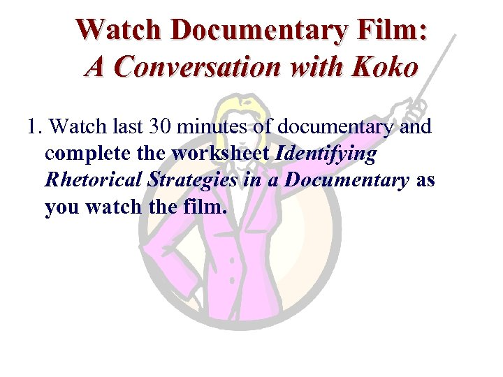 Watch Documentary Film: A Conversation with Koko 1. Watch last 30 minutes of documentary