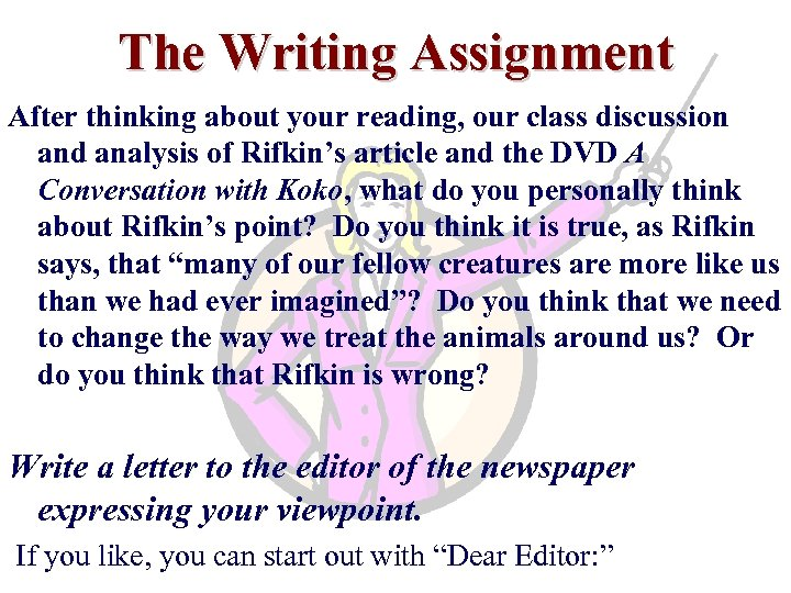 The Writing Assignment After thinking about your reading, our class discussion and analysis of