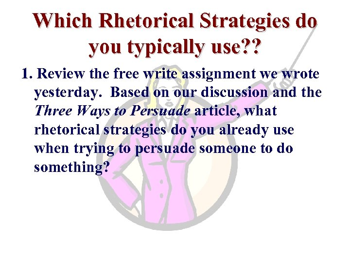 Which Rhetorical Strategies do you typically use? ? 1. Review the free write assignment