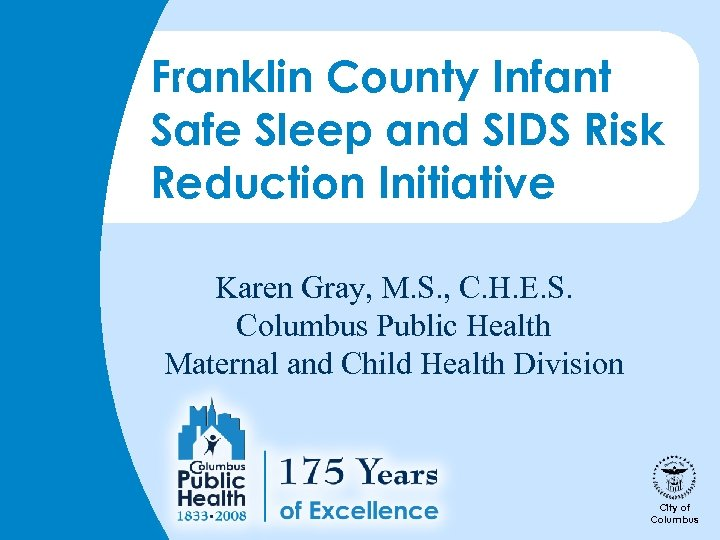 Franklin County Infant Safe Sleep and SIDS Risk Reduction Initiative Karen Gray, M. S.