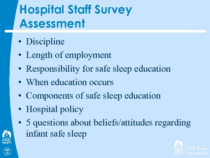 Hospital Staff Survey Assessment • • Discipline Length of employment Responsibility for safe sleep
