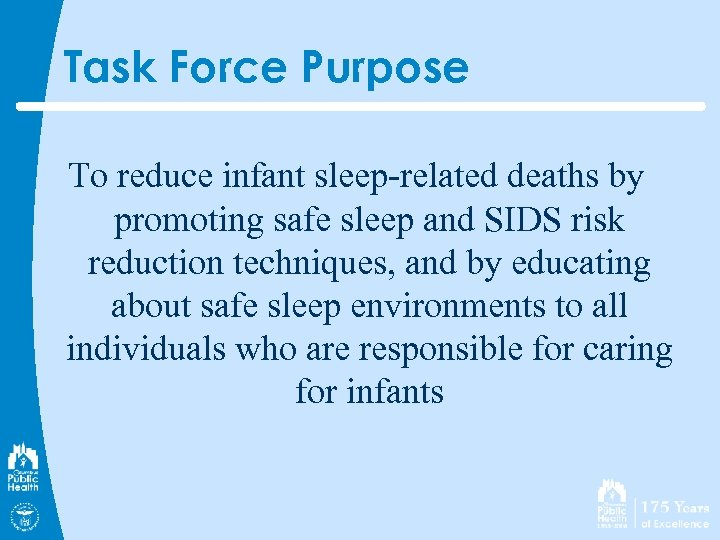 Task Force Purpose To reduce infant sleep-related deaths by promoting safe sleep and SIDS