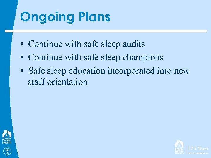Ongoing Plans • Continue with safe sleep audits • Continue with safe sleep champions
