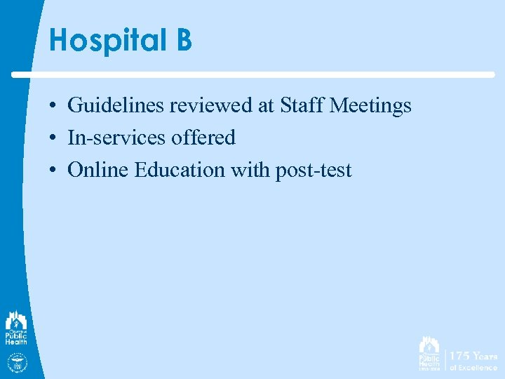 Hospital B • Guidelines reviewed at Staff Meetings • In-services offered • Online Education