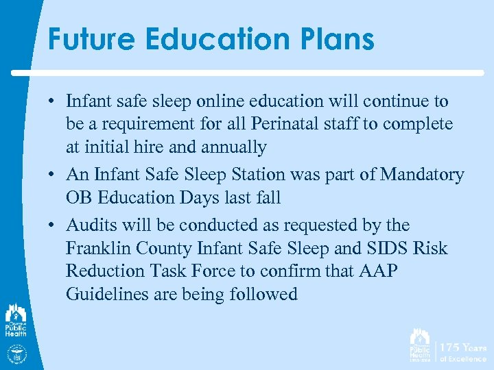 Future Education Plans • Infant safe sleep online education will continue to be a