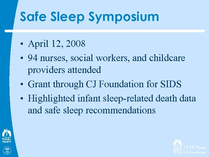 Safe Sleep Symposium • April 12, 2008 • 94 nurses, social workers, and childcare