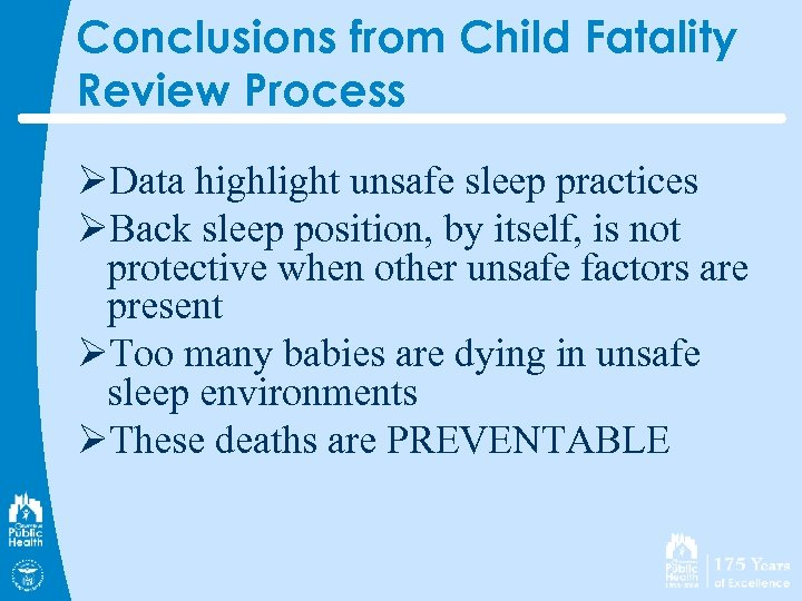 Conclusions from Child Fatality Review Process ØData highlight unsafe sleep practices ØBack sleep position,