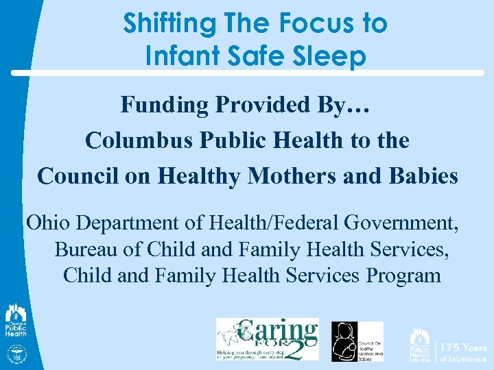 Shifting The Focus to Infant Safe Sleep Funding Provided By… Columbus Public Health to