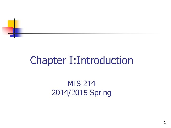 Chapter I: Introduction MIS 214 2014/2015 Spring 1