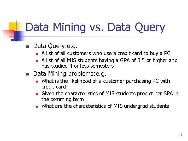 Data Mining vs. Data Query n Data Query: e. g. n n n A