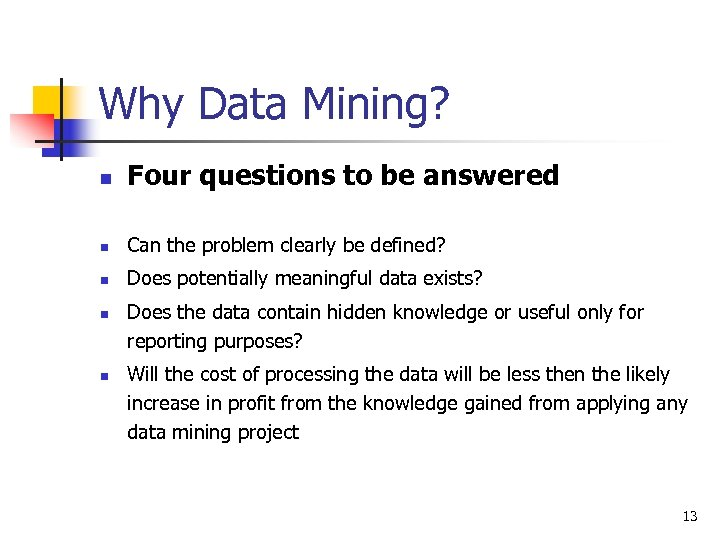 Why Data Mining? n Four questions to be answered n Can the problem clearly