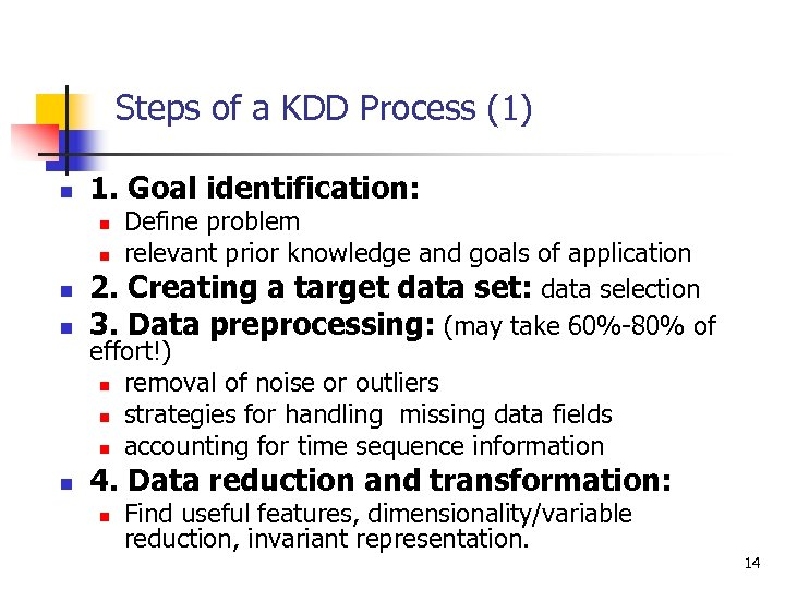 Steps of a KDD Process (1) n 1. Goal identification: Define problem n relevant