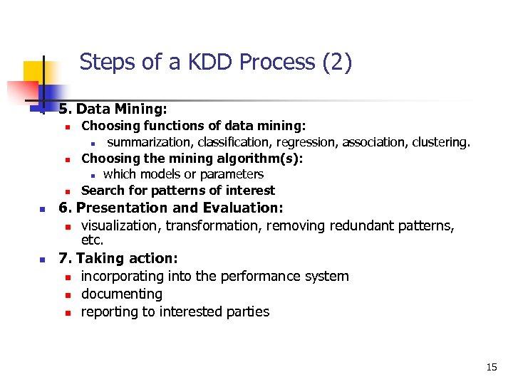 Steps of a KDD Process (2) n 5. Data Mining: n n n Choosing
