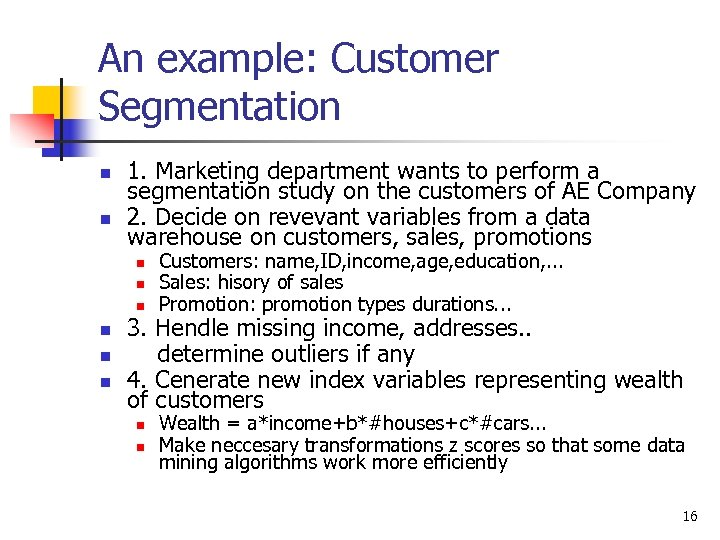 An example: Customer Segmentation n n 1. Marketing department wants to perform a segmentation