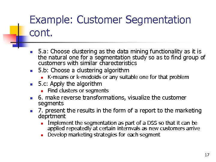 Example: Customer Segmentation cont. n n 5. a: Choose clustering as the data mining