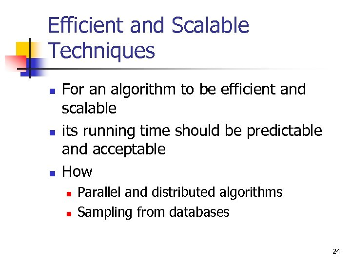 Efficient and Scalable Techniques n n n For an algorithm to be efficient and