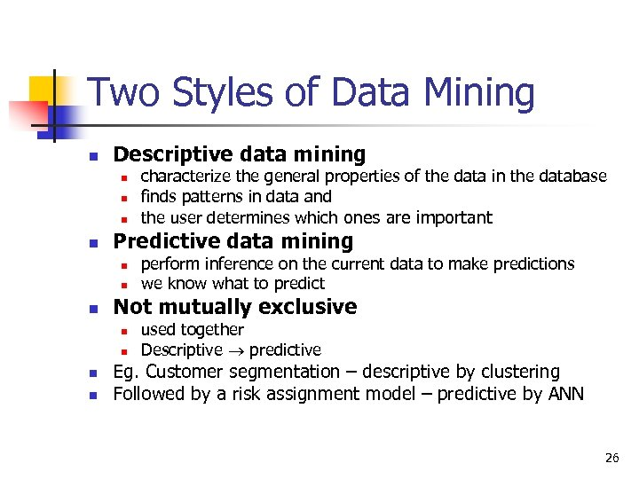 Two Styles of Data Mining n Descriptive data mining n n Predictive data mining