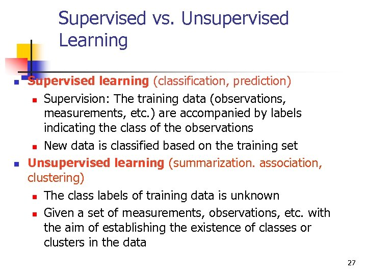 Supervised vs. Unsupervised Learning n n Supervised learning (classification, prediction) n Supervision: The training