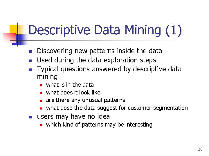 Descriptive Data Mining (1) n n n Discovering new patterns inside the data Used