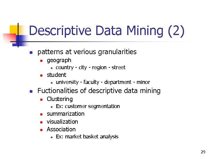 Descriptive Data Mining (2) n patterns at verious granularities n geograph n n student