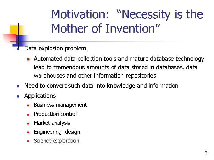 """Motivation: """"Necessity is the Mother of Invention"""" n Data explosion problem n Automated data"""