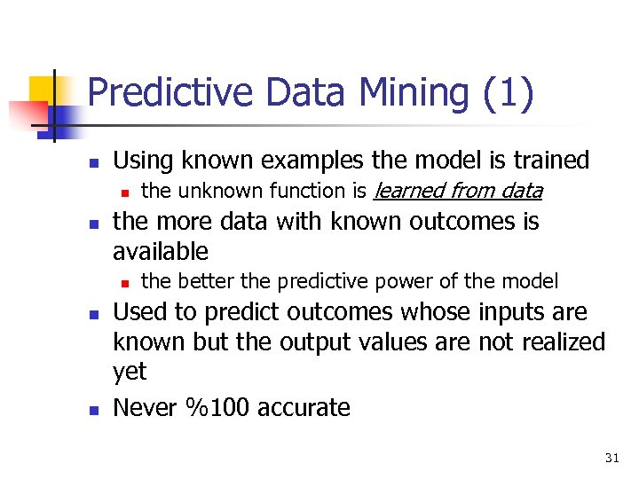 Predictive Data Mining (1) n Using known examples the model is trained n n