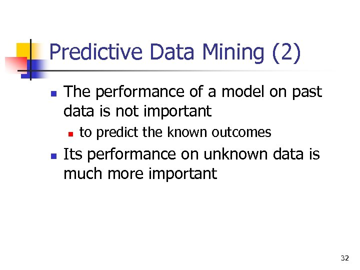 Predictive Data Mining (2) n The performance of a model on past data is
